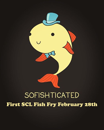 Mark Your Calendar - First SCL FIsh Fry 2/28