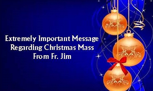 Extremely Important Message Regarding Christmas Masses from Fr. Jim
